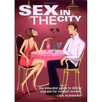 Sex i staden: grundläggande Guide till dejting och Sex för moderna kvinnor