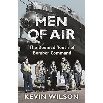 Mężczyzn z powietrza - skazane młodzieży Bomber Command przez Kevin Wilson - 9780