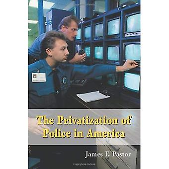 The Privatization of Police� in America: An Analysis and Case Study
