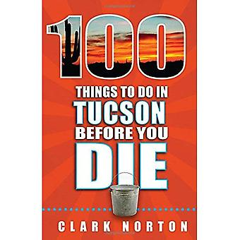 100 Things to Do in Tucson Before You Die (100� Things to Do Before You Die)