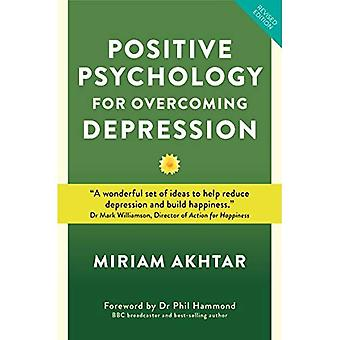 Positive Psychology for Overcoming Depression: Self-Help Strategies to Build Strength, Resilience and Sustainable Happiness