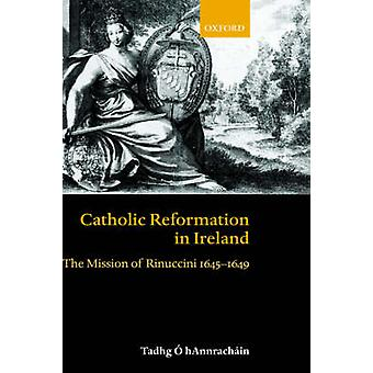 Catholic Reformation in Ireland The Mission of Rinuccini 16451649 by Hannrachin & Tadhg