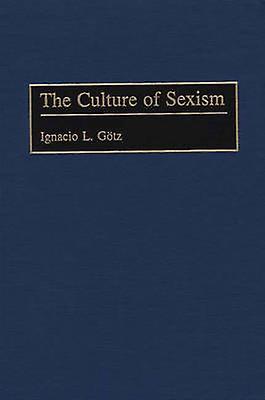 The Culture of Sexism by Gotz & Ignacio L.