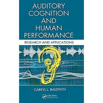 Auditory Cognition and Human Performance  Research and Applications by Baldwin & Carryl L.
