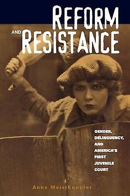 Reform and Resistance Gender Delinquency and Americas First Juvenile Court by Knupfer & Anne Meis