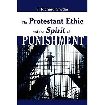 The Protestant Ethic and the Spirit of Punishment by Snyder & T. Richard