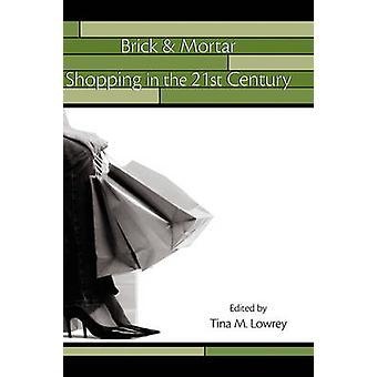 Mattone mortaio lo Shopping nel XXI secolo da Lowrey & Tina M.