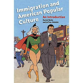 Immigration and American Popular Culture An Introduction by Rubin & Rachel