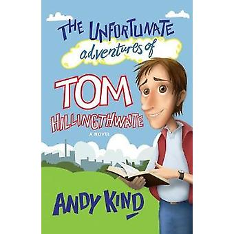 The Unfortunate Adventures of Tom Hillingthwaite by Kind & Andy