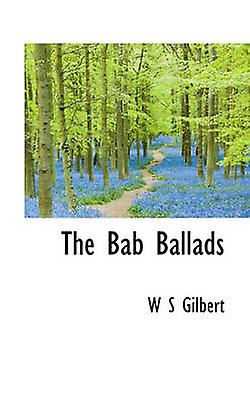 The Bab Ballads by Gilbert & William Schwenck