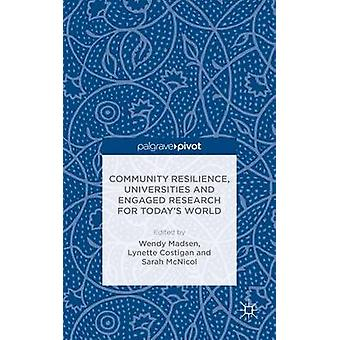 Community Resilience Universities and Engaged Research for Todays World by Madsen & Wendy