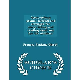 Storytelling poems selected and arranged for storytelling and reading aloud and for the children  Scholars Choice Edition by Olcott & Frances Jenkins