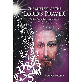The Mystery of the Lords Prayer Do You Know What Your Mission in This Life Is by Mojica & Blanca