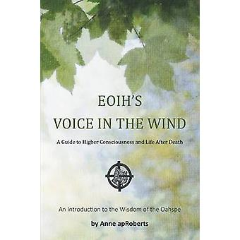 EOIHS VOICE IN THE WIND A Guide to Higher Consciousness and Life After Death by apRoberts & Anne