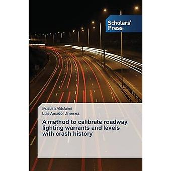 A method to calibrate roadway lighting warrants and levels with crash history by Aldulaimi Mustafa