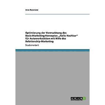 Optimierung der Vermarktung des BasisMarketingKonzeptes Hola Nachbar fr Autowerksttten mit Hilfe des RelationshipMarketing por Rosenow y Jens