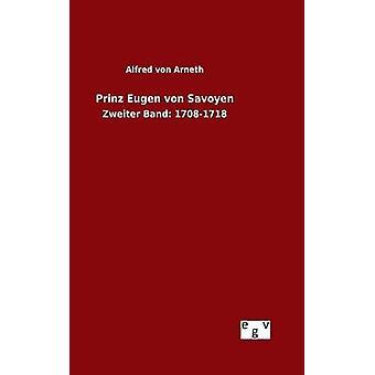 Prinz Eugen von Savoyen by Arneth & Alfred von