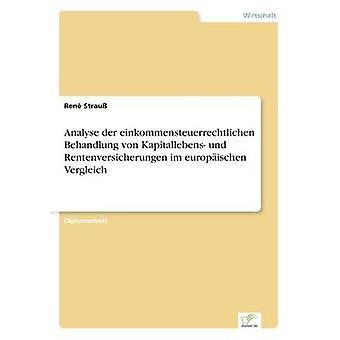 Einkommensteuerrechtlichen ・ デル ・ Behandlung ・ フォン ・ Kapitallebens und Rentenversicherungen イム europischen ストゥラオ ・ レンによって Vergleich を分析します。