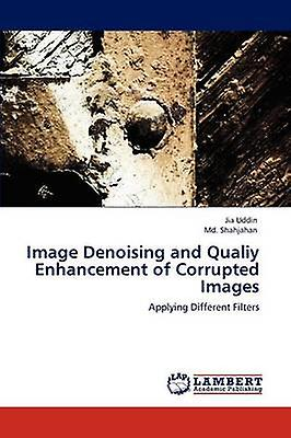 Image Denoising and Qualiy EnhanceHommest of Corrupted Images by Uddin & Jia