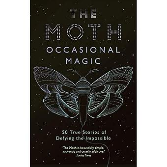 The Moth Presents: Occasional Magic: 50 True Stories of Defying the Impossible