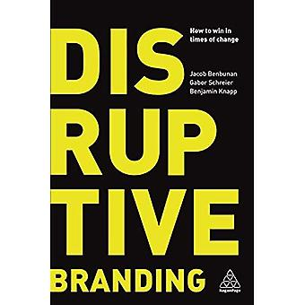 Disruptive Branding: How to� Win in Times of Change