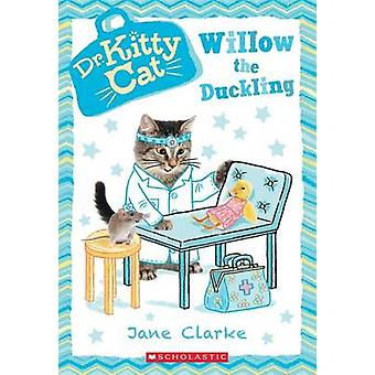 Willow the Duckling (Dr. Kittycat #4) by Jane Clarke - 9780545873468