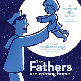 The Fathers Are Coming Home by Margaret Wise Brown - Stephen Savage -