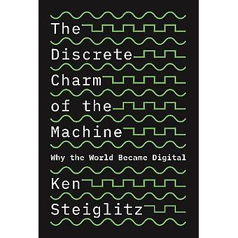 The Discrete Charm of the Machine - Why the World Became Digital by Th