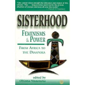 Sisterhood - Feminisms - and Power - From Africa to the Diaspora by Ob