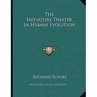 The Initiatory Theater in Human Evolution by Edouard Schure - 9781163