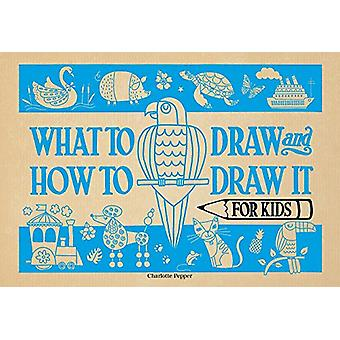 What to Draw and How to Draw It for Kids by Charlotte Pepper - 978143
