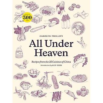All Under Heaven - Recipes from the 35 Cuisines of China by Carolyn Ph