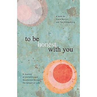 To be Honest with You - A Journey of Certainty and Skepticism Through