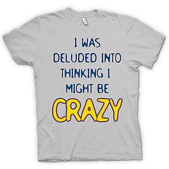 Mens T-shirt - I Was Deluded Into Thinking I Might Be Crazy