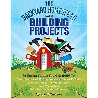 The backyard homestead book of building projects (Paperback) by Carlsen Spike