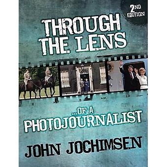 Through the Lens of a Photojournalist  2nd Edition by Jochimsen & John