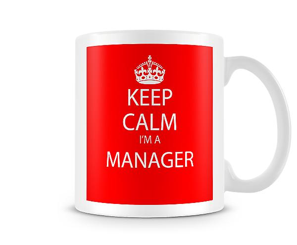 Keep Calm Im A Manager Printed Mug Printed Mug