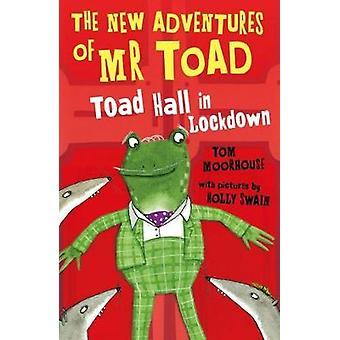 The New Adventures of Mr Toad - Toad Hall in Lockdown by Tom Moorhouse