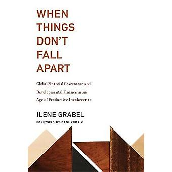 When Things Don't Fall Apart - Global Financial Governance and Develop
