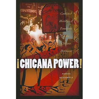 !Chicana Power! - Contested Histories of Feminism in the Chicano Movem