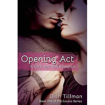 Opening Act - A Rock and Roll Romance by Dish Tillman - 9781612433011