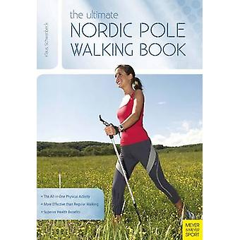 The Ultimate Nordic Pole Walking Book (3rd) by Klaus Schwanbeck - 978