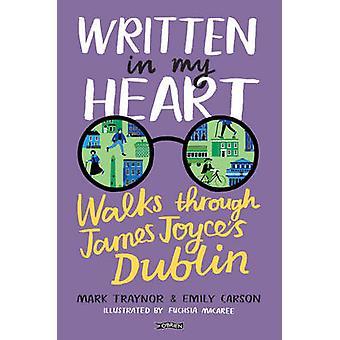 Written in My Heart - Walks Through James Joyce's Dublin by Emily Cars