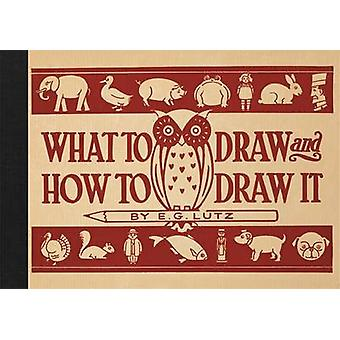 What to Draw and How to Draw it by E. G. Lutz - 9781910552032 Book