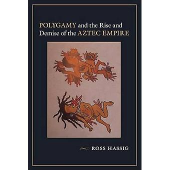 Polygamy and the Rise and Demise of the Aztec Empire by Ross Hassig -