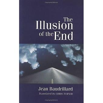The Illusion of the End by Jean Baudrillard - 9780745612225 Book