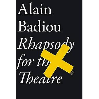 Rhapsody for the Theatre by Alain Badiou - Bruno Bosteels - 978178168