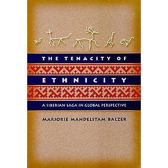 The Tenacity of Ethnicity - A Siberian Saga in Global Perspective by M