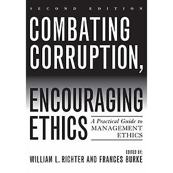 Combating Corruption - Encouraging Ethics - A Practical Guide to Manag