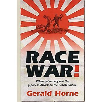 Race War!: White Supremacy and the Japanese Attack on the British Empire